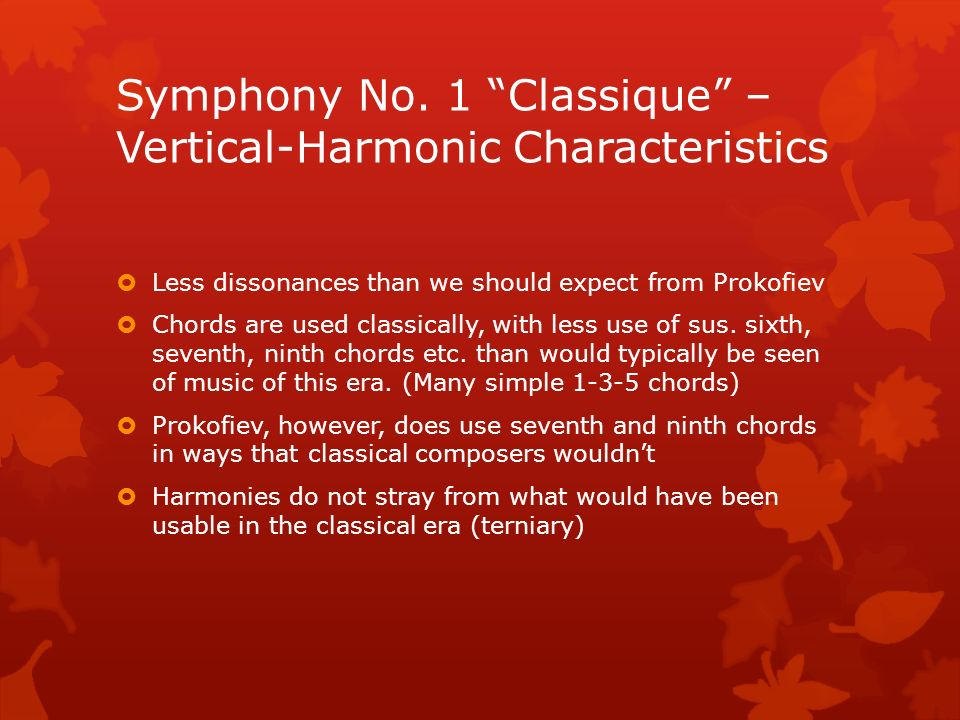 Symphony No. 1 Classique – Vertical-Harmonic Characteristics Less dissonances than we should expect from Prokofiev Chords are used classically, with l