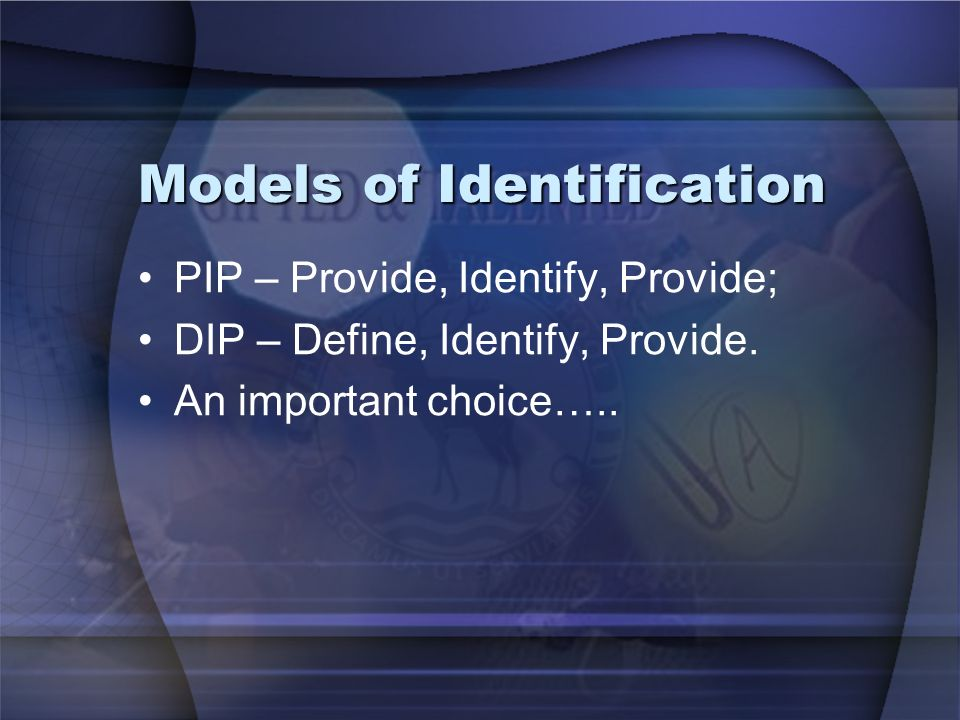 Models of Identification PIP – Provide, Identify, Provide; DIP – Define, Identify, Provide.