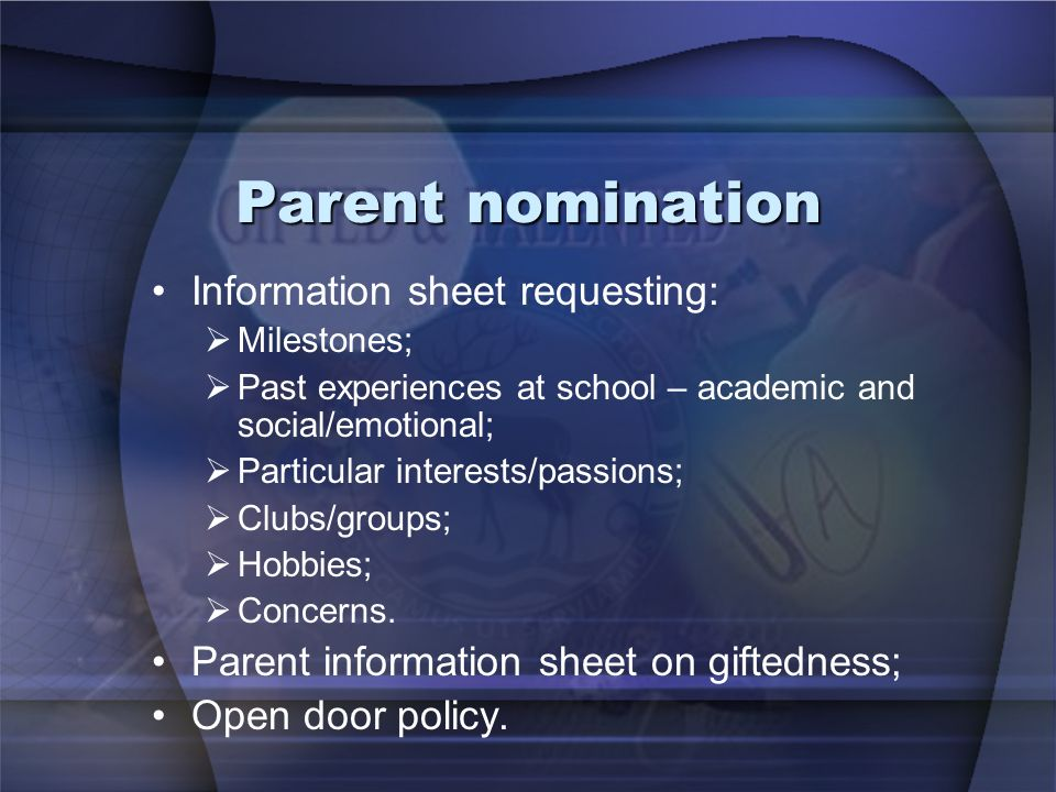 Parent nomination Information sheet requesting: Milestones; Past experiences at school – academic and social/emotional; Particular interests/passions; Clubs/groups; Hobbies; Concerns.