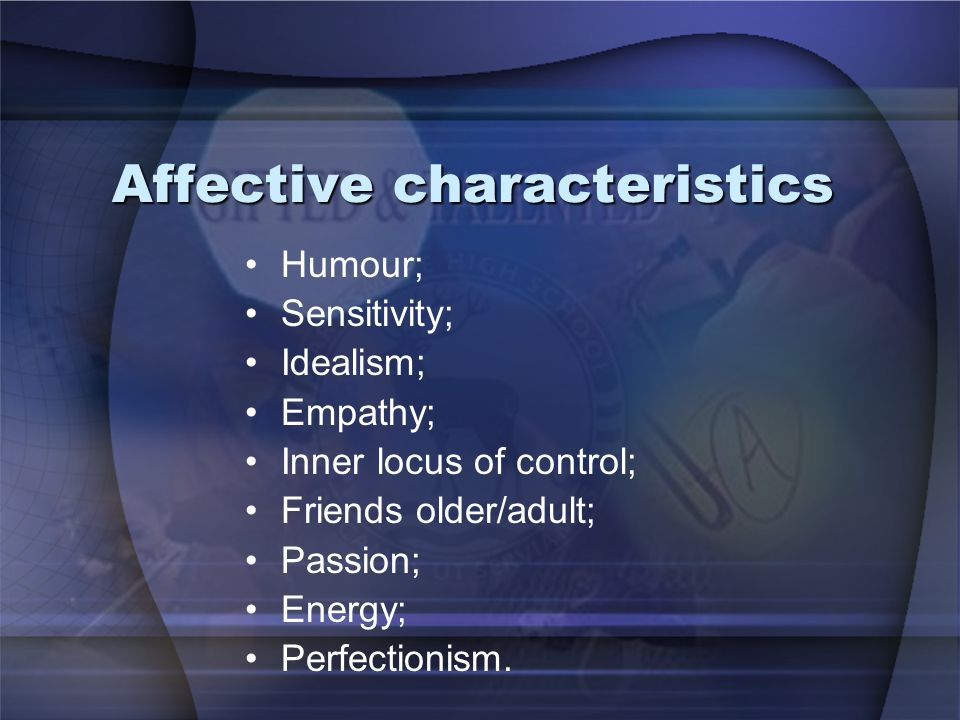 Affective characteristics Humour; Sensitivity; Idealism; Empathy; Inner locus of control; Friends older/adult; Passion; Energy; Perfectionism.