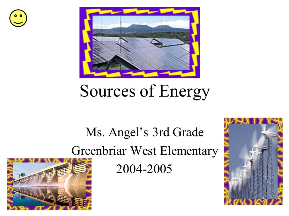 Sources of Energy Ms. Angels 3rd Grade Greenbriar West Elementary 2004-2005