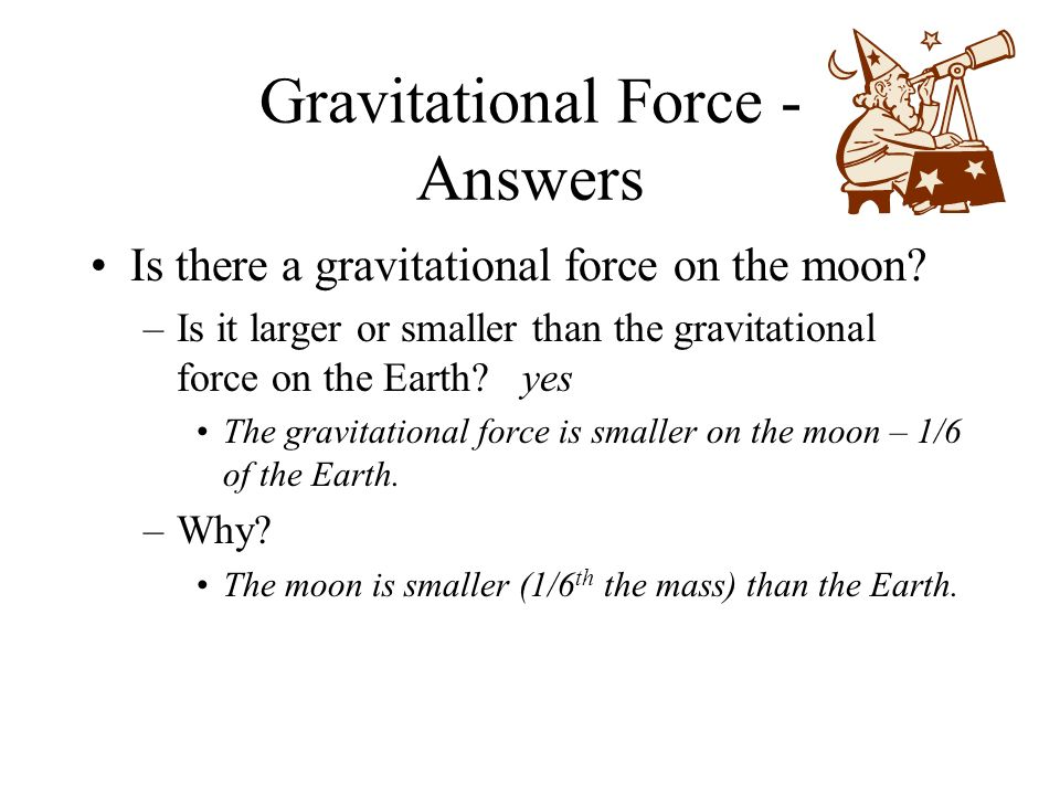 Gravitational Force - Answers Is there a gravitational force on the moon.