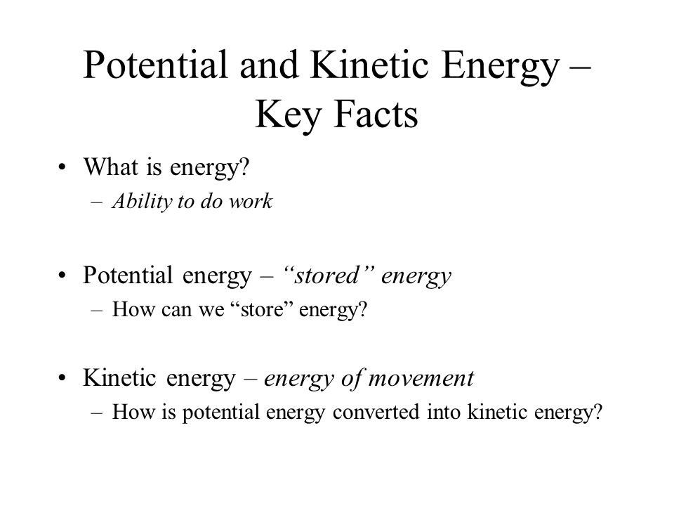 Potential and Kinetic Energy – Key Facts What is energy.