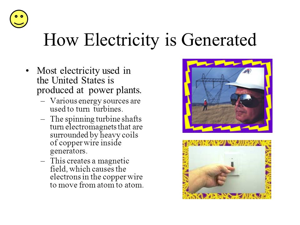How Electricity is Generated Most electricity used in the United States is produced at power plants.