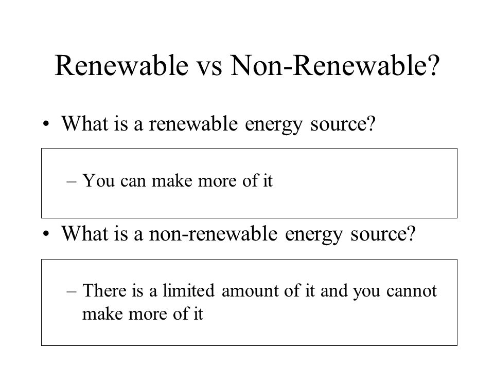 Renewable vs Non-Renewable. What is a renewable energy source.