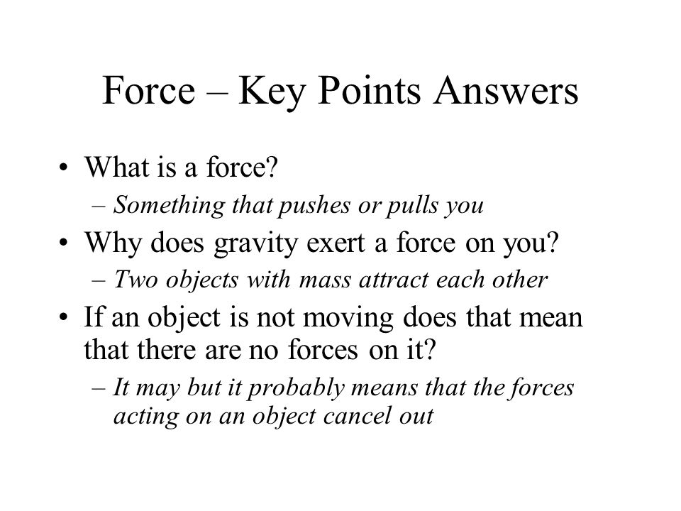 Force – Key Points Answers What is a force.