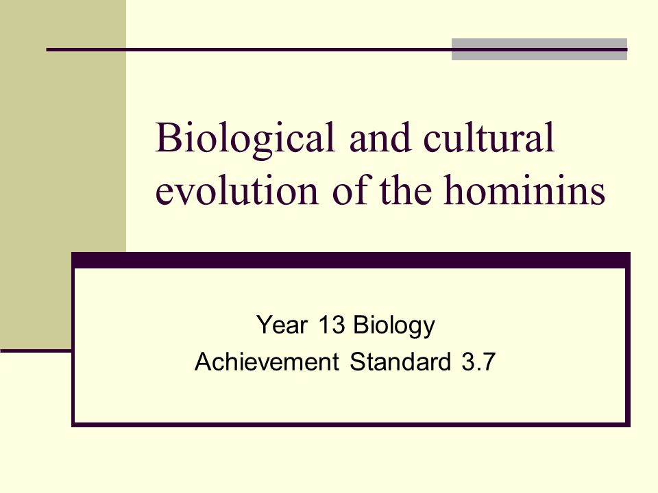 Biological and cultural evolution of the hominins Year 13 Biology Achievement Standard 3.7