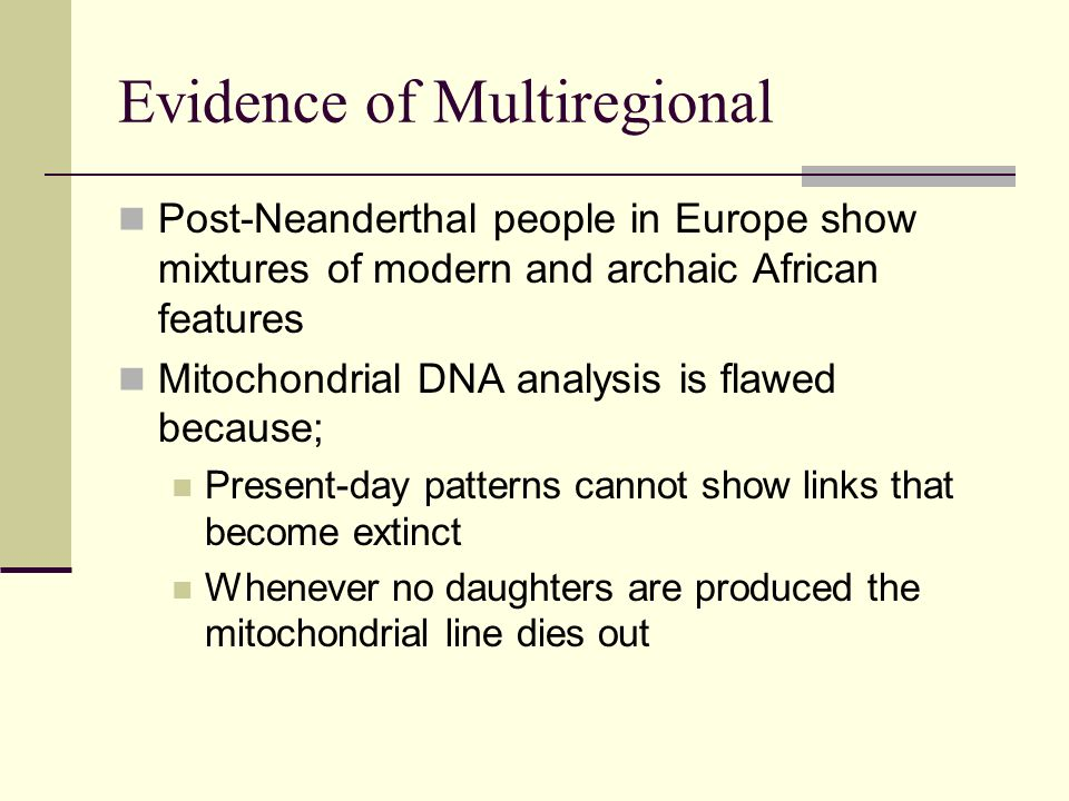 Evidence of Multiregional Post-Neanderthal people in Europe show mixtures of modern and archaic African features Mitochondrial DNA analysis is flawed