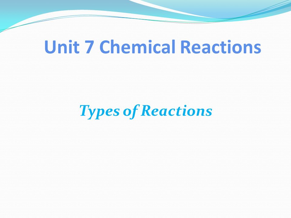 Unit 7 Chemical Reactions Types of Reactions