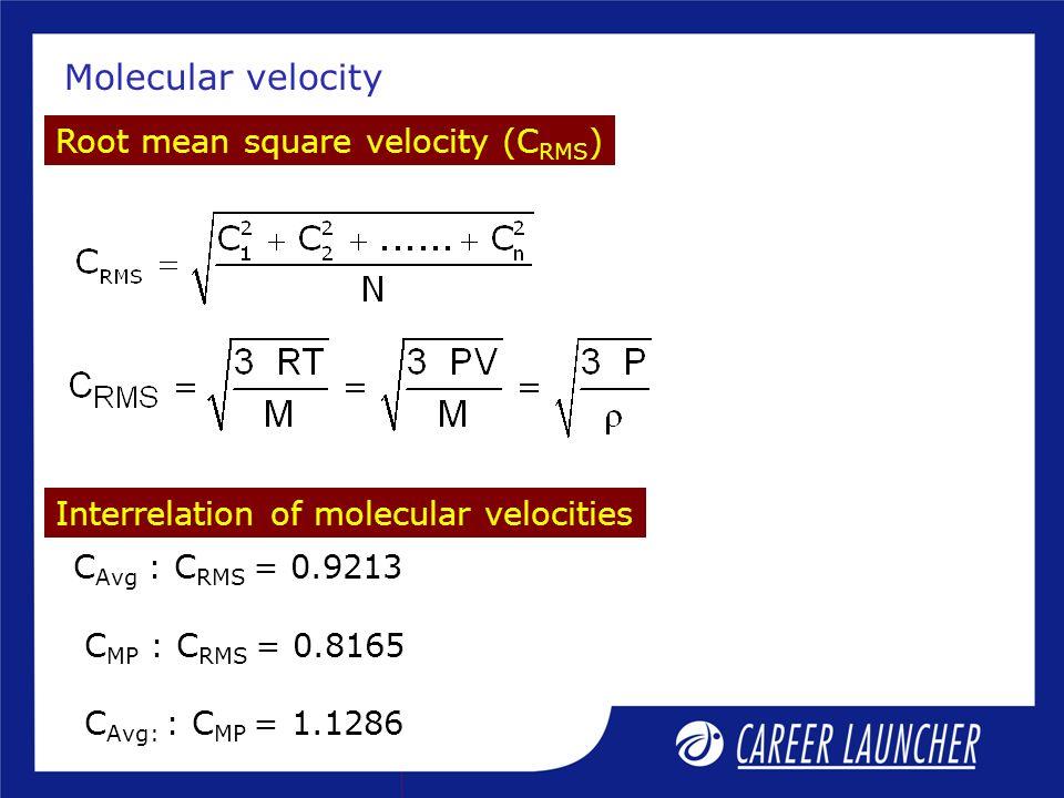 Molecular velocity Interrelation of molecular velocities Root mean square velocity (C RMS ) C Avg : C RMS = 0.9213 C MP : C RMS = 0.8165 C Avg: : C MP