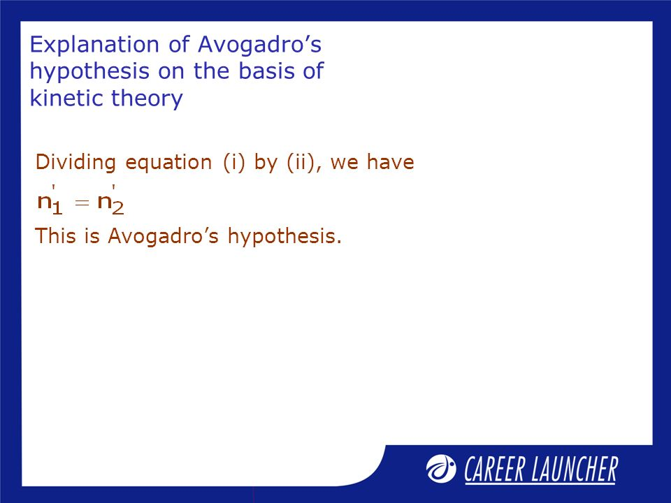 Explanation of Avogadros hypothesis on the basis of kinetic theory Dividing equation (i) by (ii), we have This is Avogadros hypothesis.