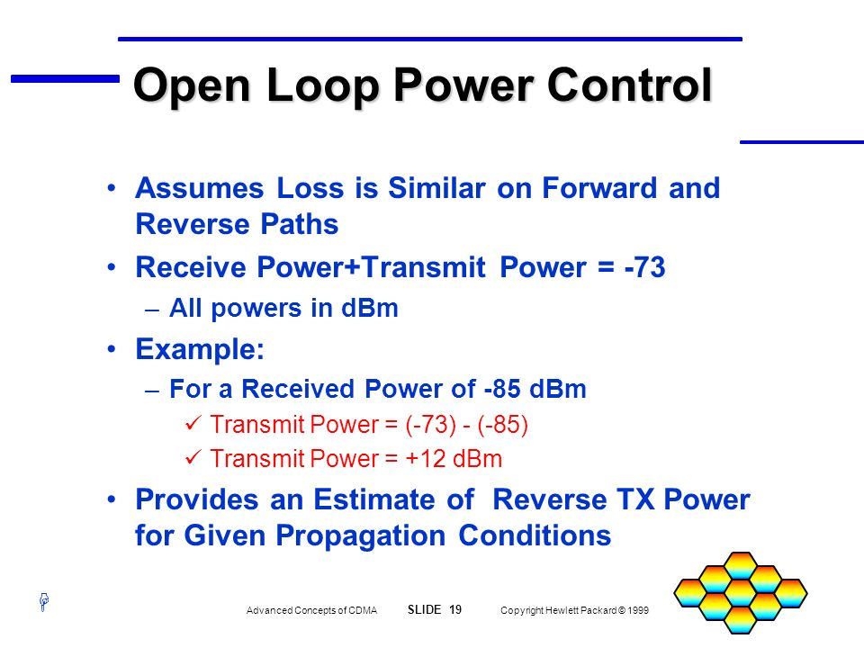 H Advanced Concepts of CDMA SLIDE 19 Copyright Hewlett Packard © 1999 Open Loop Power Control Assumes Loss is Similar on Forward and Reverse Paths Rec