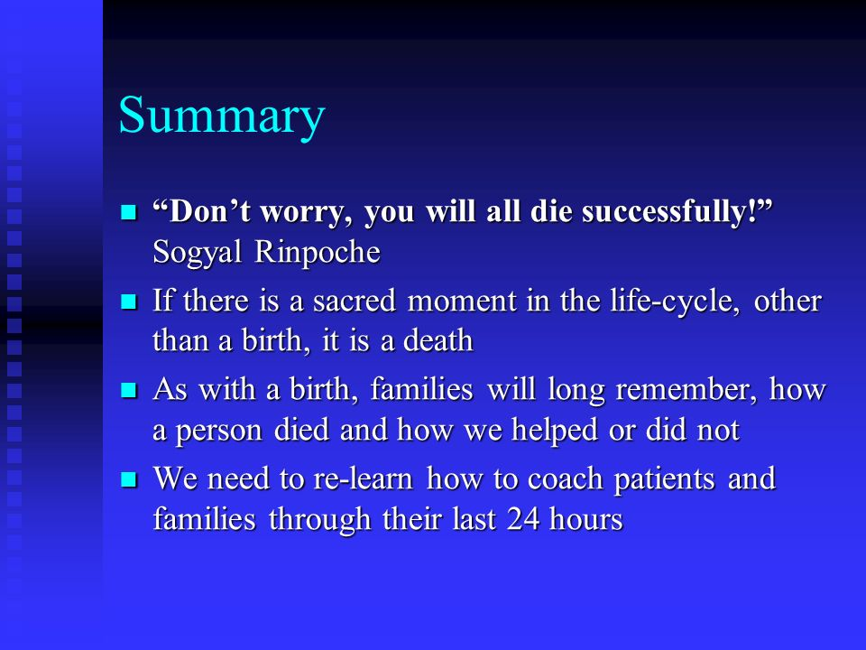 Summary Dont worry, you will all die successfully! Sogyal Rinpoche Dont worry, you will all die successfully! Sogyal Rinpoche If there is a sacred mom