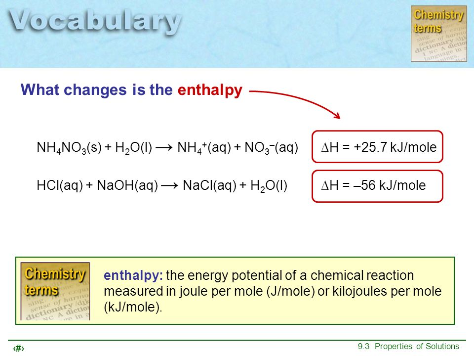 16 9.3 Properties of Solutions What changes is the enthalpy enthalpy: the energy potential of a chemical reaction measured in joule per mole (J/mole)