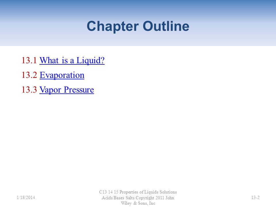 Chapter 13 Foundations of College Chemistry, 13e John Wiley & Sons, Inc Morris Hein and Susan Arena Properties of Liquids Liquid water provides the ba