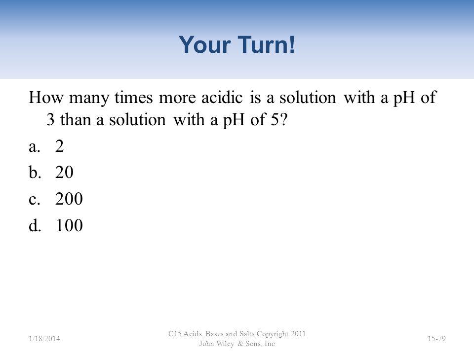 pH C15 Acids, Bases and Salts Copyright 2011 John Wiley & Sons, Inc 15-781/18/2014