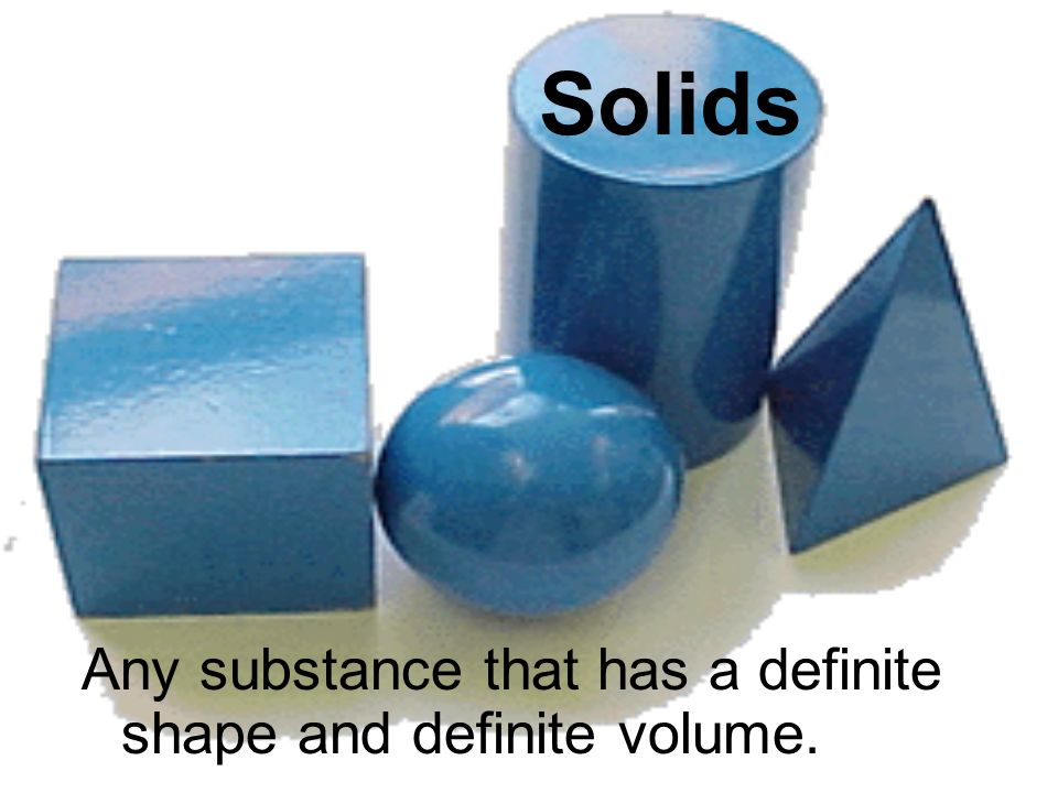 LIQUID Any substance that has a definite volume but not a definite shape.