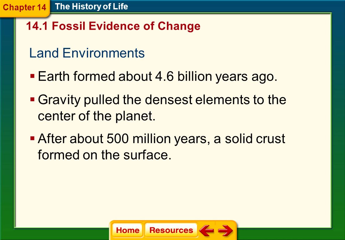14.1 Fossil Evidence of Change Land Environments The History of Life Chapter 14 Earth formed about 4.6 billion years ago.