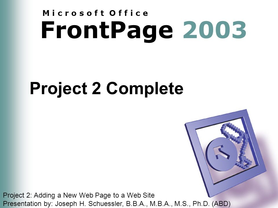 FrontPage 2003 M i c r o s o f t O f f i c e Project 2: Adding a New Web Page to a Web Site Presentation by: Joseph H.