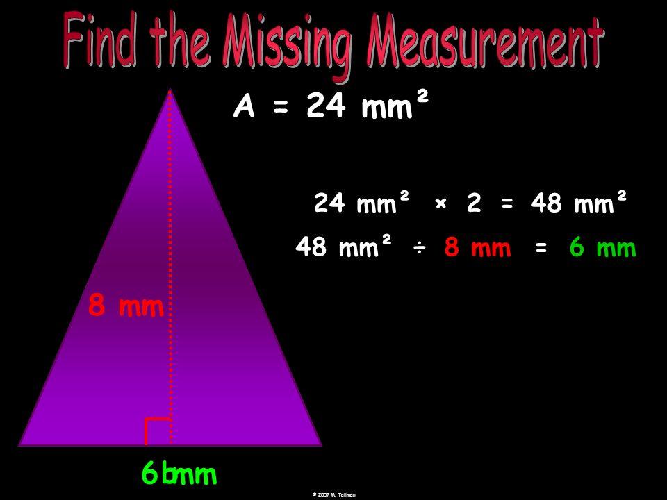 6 mm 8 mm b A = 24 mm² 24 mm² ×= 248 mm² 48 mm²÷8 mm=6 mm