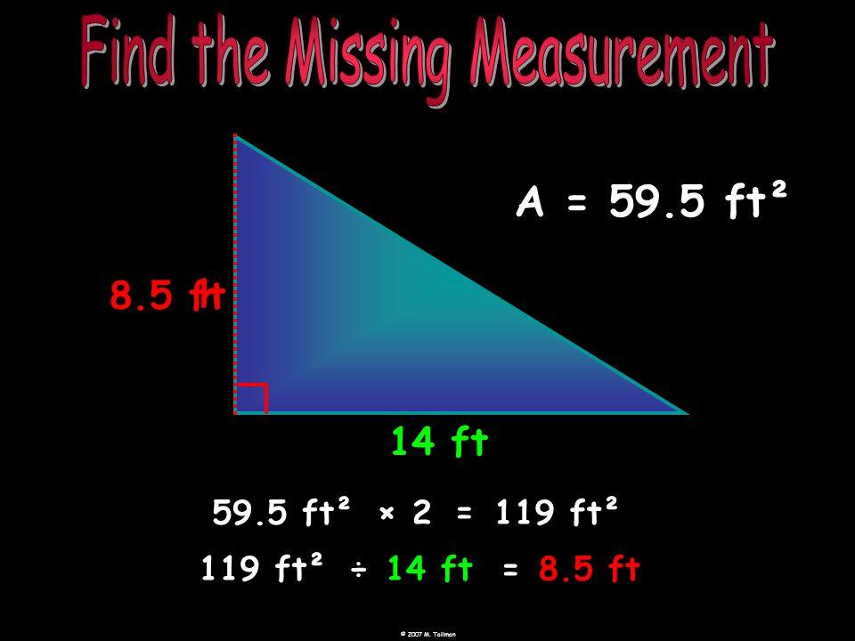 8.5 ft h 14 ft A = 59.5 ft² 59.5 ft² ×= 2119 ft² 119 ft²÷14 ft=8.5 ft