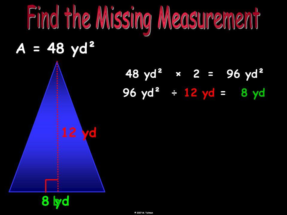 8 yd b A = 48 yd² 48 yd² ×= 296 yd² 96 yd²÷12 yd=8 yd 12 yd
