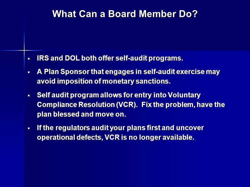 What Can a Board Member Do? IRS and DOL both offer self-audit programs. IRS and DOL both offer self-audit programs. A Plan Sponsor that engages in sel