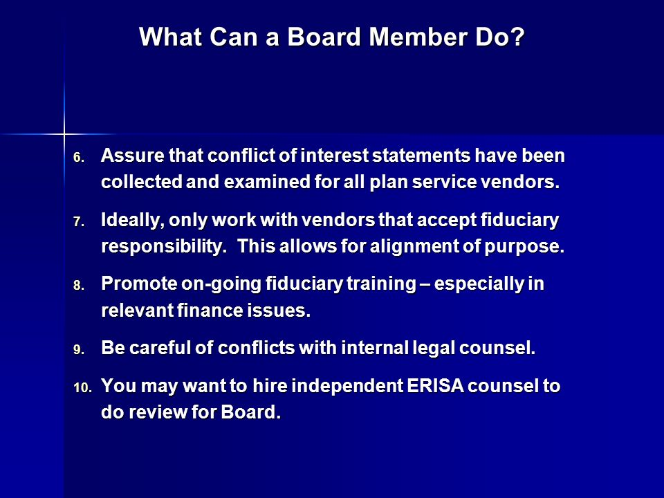 What Can a Board Member Do? 6. Assure that conflict of interest statements have been collected and examined for all plan service vendors. 7. Ideally,