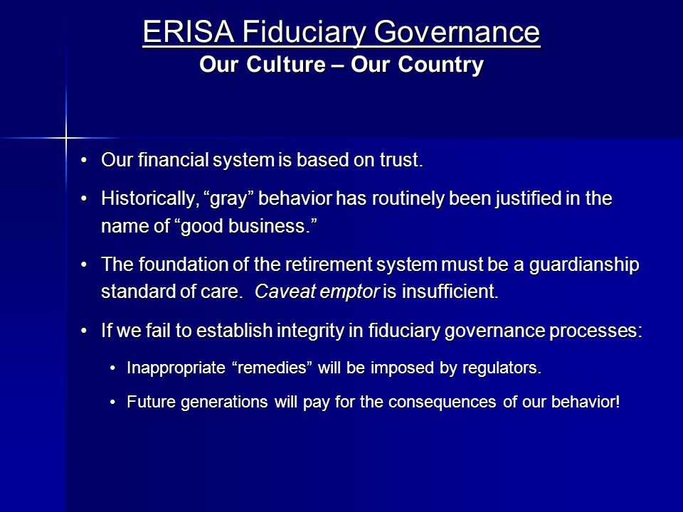 ERISA Fiduciary Governance Our Culture – Our Country Our financial system is based on trust.Our financial system is based on trust. Historically, gray