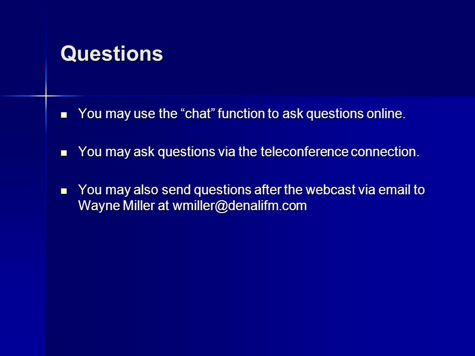 Questions You may use the chat function to ask questions online. You may use the chat function to ask questions online. You may ask questions via the