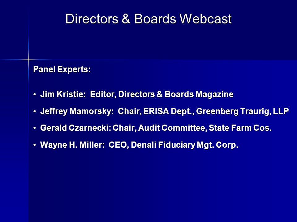 Panel Experts: Jim Kristie: Editor, Directors & Boards MagazineJim Kristie: Editor, Directors & Boards Magazine Jeffrey Mamorsky: Chair, ERISA Dept.,