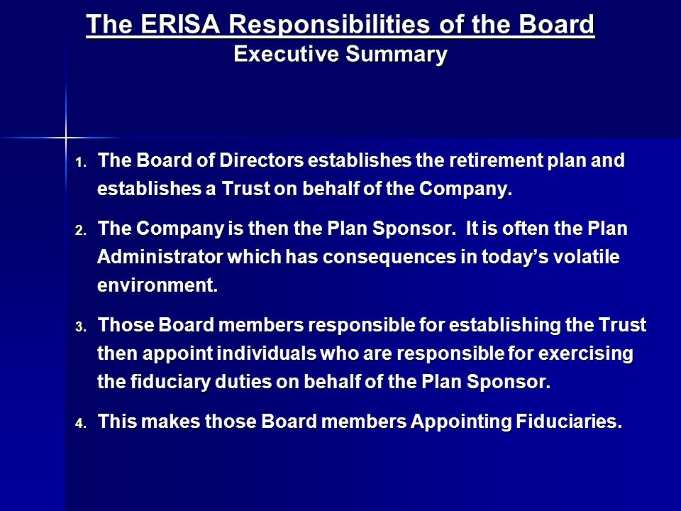 The ERISA Responsibilities of the Board Executive Summary 1. The Board of Directors establishes the retirement plan and establishes a Trust on behalf