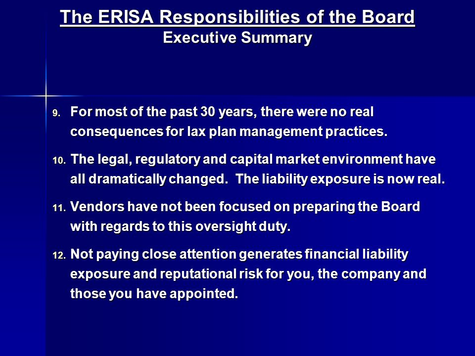 The ERISA Responsibilities of the Board Executive Summary 9. For most of the past 30 years, there were no real consequences for lax plan management pr