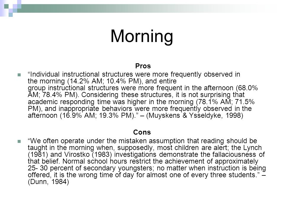 Morning Pros Individual instructional structures were more frequently observed in the morning (14.2% AM; 10.4% PM), and entire group instructional str