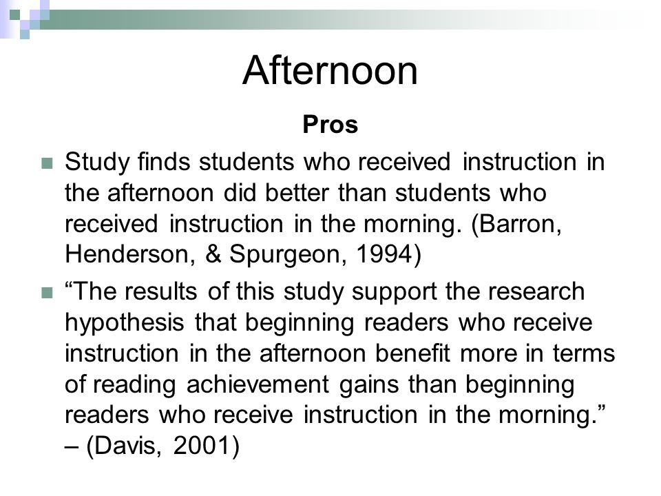 Afternoon Pros Study finds students who received instruction in the afternoon did better than students who received instruction in the morning. (Barro