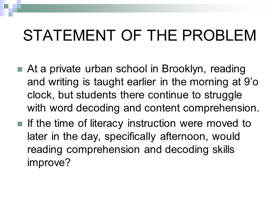 STATEMENT OF THE PROBLEM At a private urban school in Brooklyn, reading and writing is taught earlier in the morning at 9o clock, but students there c