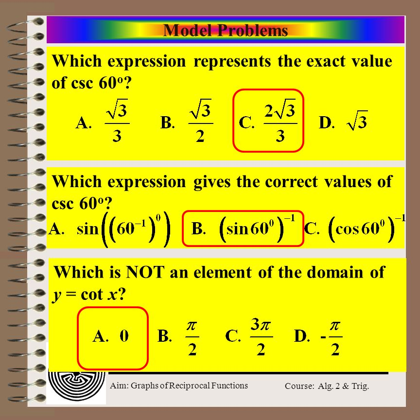 Aim: Graphs of Reciprocal Functions Course: Alg. 2 & Trig. Model Problems Which expression represents the exact value of csc 60 o ? Which expression g