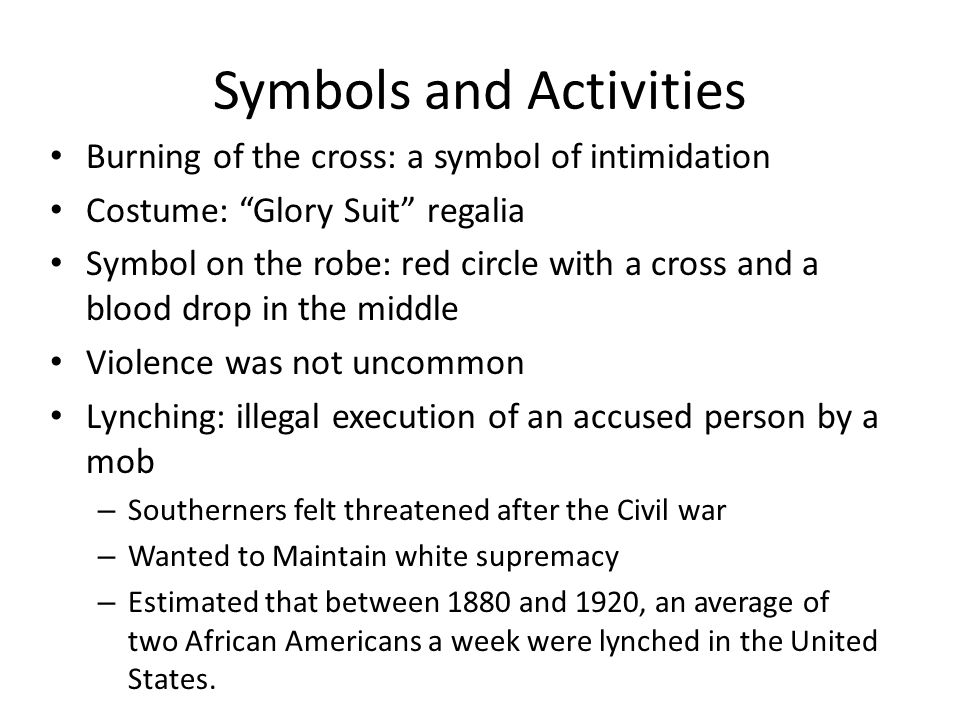 Symbols and Activities Burning of the cross: a symbol of intimidation Costume: Glory Suit regalia Symbol on the robe: red circle with a cross and a bl