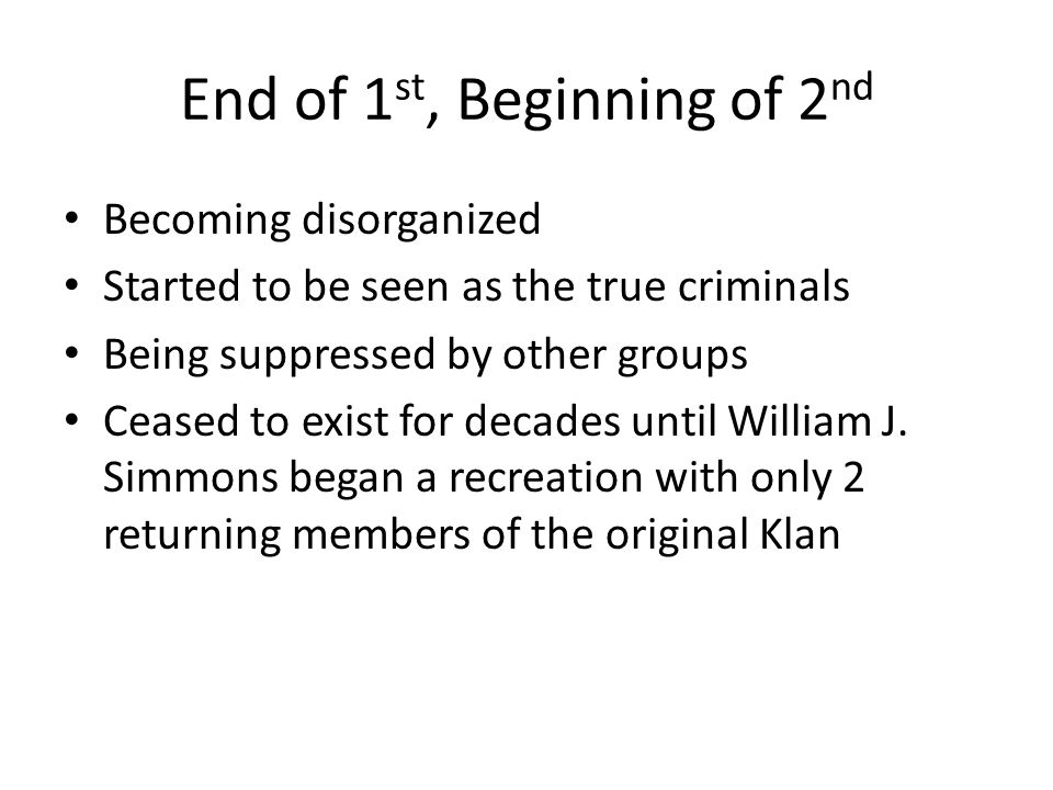 End of 1 st, Beginning of 2 nd Becoming disorganized Started to be seen as the true criminals Being suppressed by other groups Ceased to exist for dec