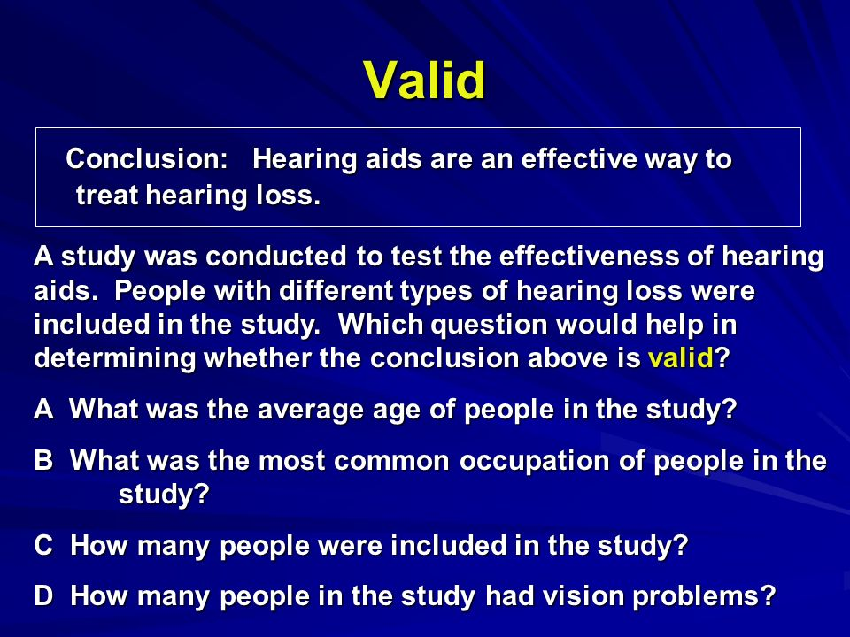 Valid Conclusion: Hearing aids are an effective way to treat hearing loss.