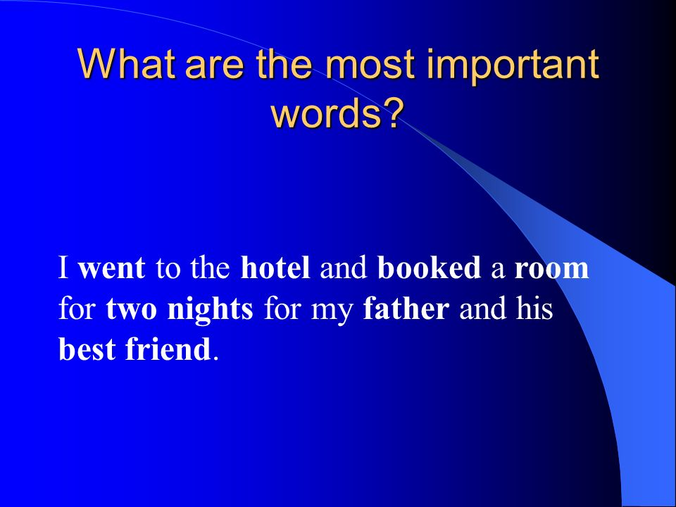 What are the most important words? I went to the hotel and booked a room for two nights for my father and his best friend.