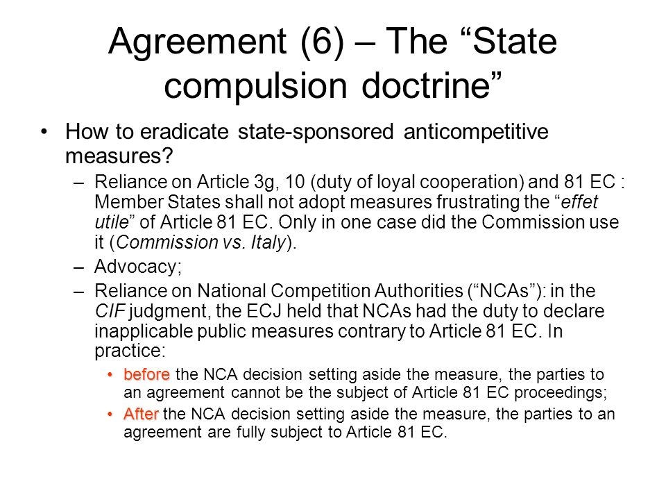 Agreement (6) – The State compulsion doctrine How to eradicate state-sponsored anticompetitive measures? –Reliance on Article 3g, 10 (duty of loyal co