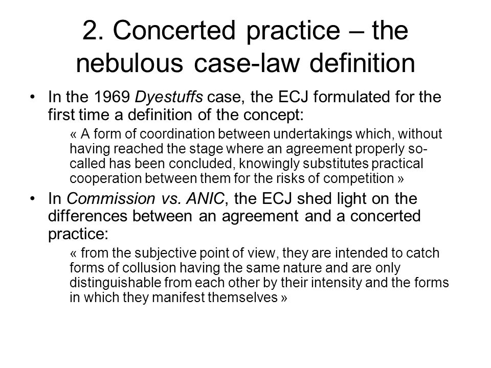 2. Concerted practice – the nebulous case-law definition In the 1969 Dyestuffs case, the ECJ formulated for the first time a definition of the concept