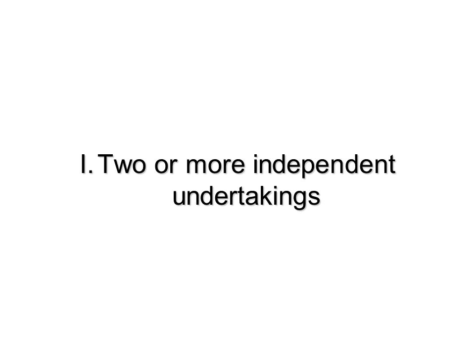 I.Two or more independent undertakings