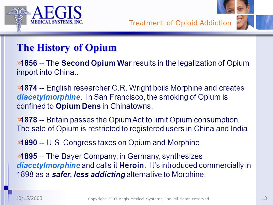 Treatment of Opioid Addiction 10/15/2003 Copyright 2003 Aegis Medical Systems, Inc. All rights reserved. 13 The History of Opium 1856 -- The Second Op