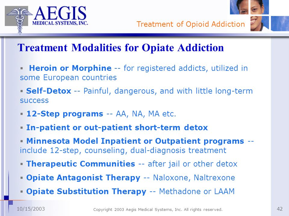 Treatment of Opioid Addiction 10/15/2003 Copyright 2003 Aegis Medical Systems, Inc. All rights reserved. 42 Treatment Modalities for Opiate Addiction