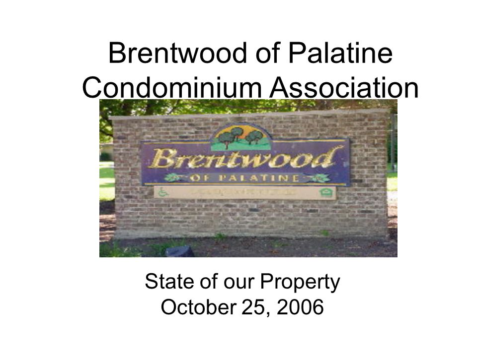 Brentwood of Palatine Condominium Association State of our Property October 25, 2006