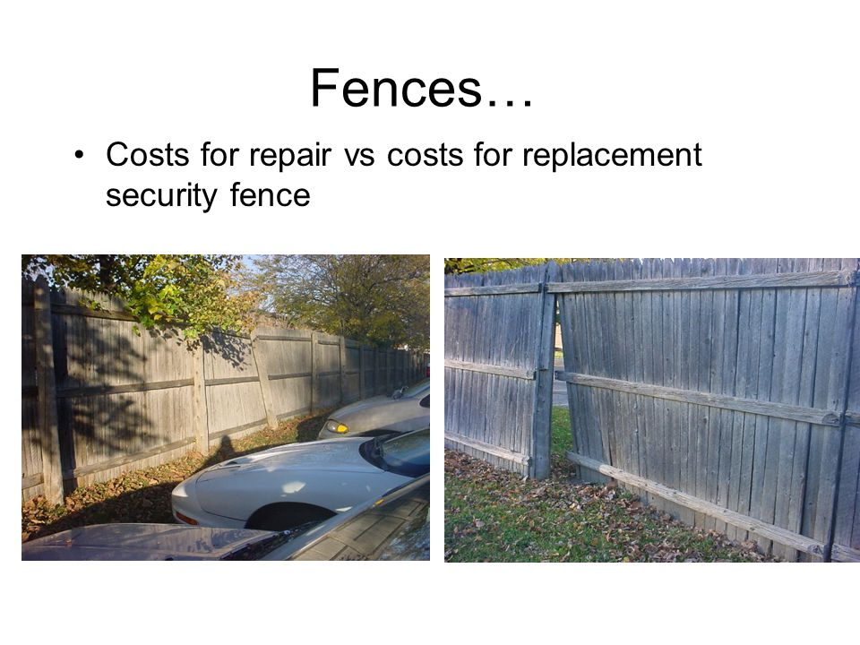 Fences… Costs for repair vs costs for replacement security fence