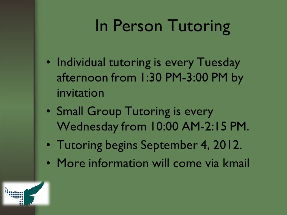 In Person Tutoring Individual tutoring is every Tuesday afternoon from 1:30 PM-3:00 PM by invitation Small Group Tutoring is every Wednesday from 10:00 AM-2:15 PM.