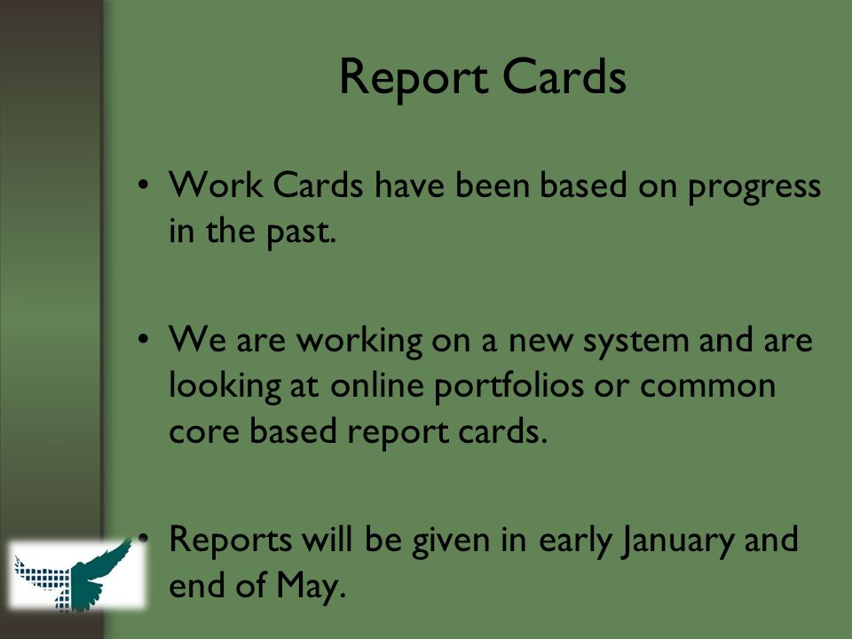 Report Cards Work Cards have been based on progress in the past. We are working on a new system and are looking at online portfolios or common core ba